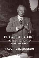 Paul Hendrickson, Plagued by Fire, The Dreams and Furies of Frank Lloyd Wright, Knopf, 2019