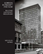 Nicholas Adams, Gordon Bunshaft and SOM. Building Corporate Modernism, Yale University Press, New Haven 2019