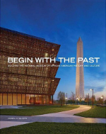 Mabel O. Wilson, Begin With the Past. Building the National Museum of African American History and Culture