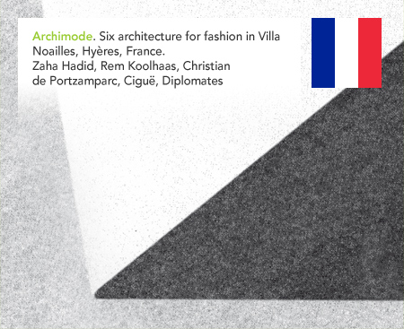 Archimode Six architecture for fashion Villa Noailles Hyères Zaha hadid Rem Koolhaas