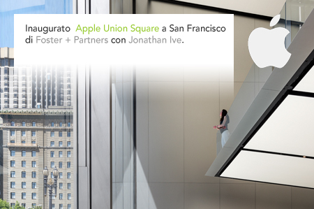 Norman Foster, Foster + Partners, Jonathan Ive, Apple, Angela Ahrendts, Union Square, San Francisco