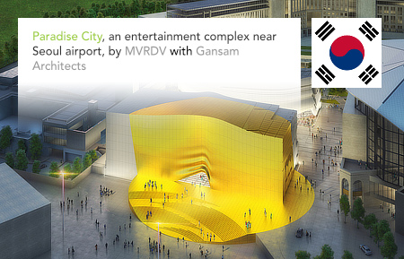 MVRDV, Gansam Architects, Paradise City, Incheon, Seoul, South Korea