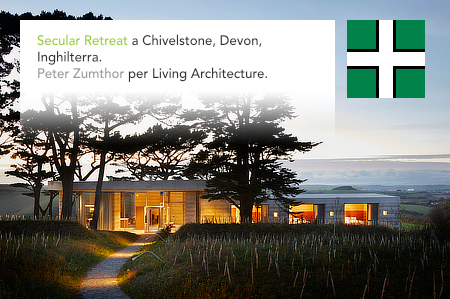 Atelier Peter Zumthor, Secular Retreat, Living Architecture, Chivelstone, Devon, UK, The Rathbone Partnership